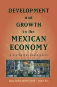 Development and Growth in the Mexican Economy: An Historical Perspective - Juan Carlos Moreno-Brid,Jaime Ros - cover