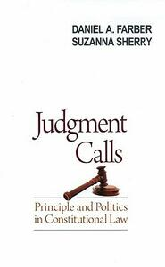 Judgment Calls: Principle and Politics in Constitutional Law - Daniel A. Farber,Suzanne Sherry - cover