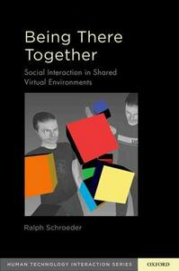 Being There Together: Social Interaction in Shared Virtual Environments - Ralph Schroeder - cover