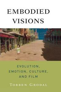 Embodied Visions: Evolution, Emotion, Culture, and Film - Torben Grodal - cover
