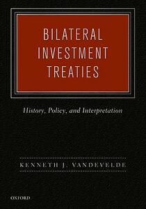 Bilateral Investment Treaties: History, Policy, and Interpretation - Kenneth J. Vandevelde - cover