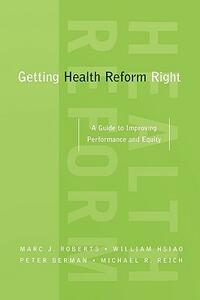 Getting Health Reform Right: A Guide to Improving Performance and Equity - Marc Roberts,William Hsiao,Peter Berman - cover