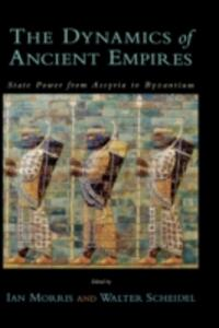 The Dynamics of Ancient Empires: State Power from Assyria to Byzantium - cover