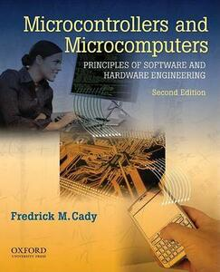 Microcontrollers and Microcomputers Principles of Software and Hardware Engineering - Frederick M. Cady - cover