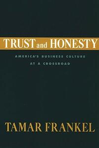 Trust and Honesty: America's Business Culture at a Crossroad - Tamar T. Frankel - cover