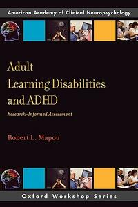 Adult Learning Disabilities and ADHD: Research-Informed Assessment - Robert L. Mapou - cover