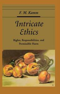 Intricate Ethics: Rights, Responsibilities, and Permissible Harm - F. M. Kamm - cover