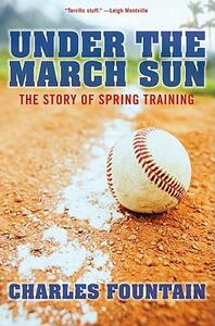 Under the March Sun: The Story of Spring Training - Charles Fountain - cover
