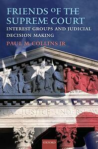 Friends of the Supreme Court: Interest Groups and Judicial Decision Making - Paul M. Collins - cover