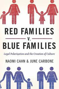 Red Families v. Blue Families: Legal Polarization and the Creation of Culture - Naomi Cahn,June Carbone - cover