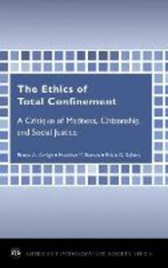 The Ethics of Total Confinement: A Critique of Madness, Citizenship, and Social Justice - Bruce A. Arrigo,Heather Y. Bersot - cover