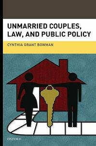 Unmarried Couples, Law, and Public Policy - Cynthia Grant Bowman - cover