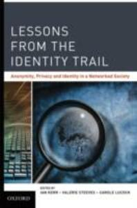 Lessons from the Identity Trail: Anonymity, Privacy and Identity in a Networked Society - cover