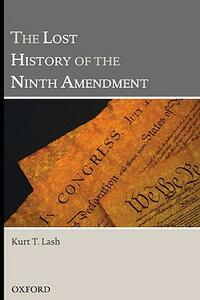 The Lost History of the Ninth Amendment - Kurt T. Lash - cover