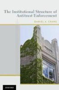 The Institutional Structure of Antitrust Enforcement - Daniel A. Crane - cover