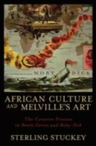 African Culture and Melville's Art: The Creative Process in Benito Cereno and Moby-Dick - Sterling Stuckey - cover