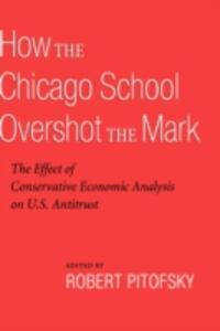 How the Chicago School Overshot the Mark: The Efect of Conservative Economic Analysis on U.S. Antitrust - cover