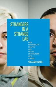 Strangers in a Strange Lab: How Personality Shapes Our Initial Encounters with Others - William Ickes - cover