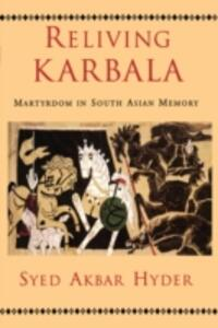 Reliving Karbala: Martyrdom in South Asian Memory - Syed Akbar Hyder - cover