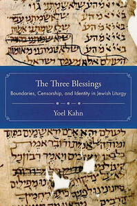 The Three Blessings: Boundaries, Censorship, and Identity in Jewish Liturgy - Yoel Kahn - cover