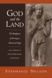 God and the Land: The Metaphysics of Farming in Hesiod and Vergil - Stephanie Nelson,David Grene - cover