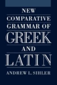 New Comparative Grammar of Greek and Latin - Andrew L. Sihler - cover