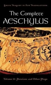 The Complete Aeschylus: Volume II: Persians and Other Plays - Peter Burian,Alan Shapiro - cover