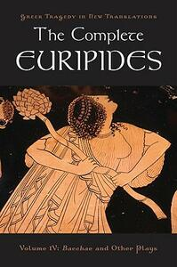 The Complete Euripides: Volume IV: Bacchae and Other Plays - Euripides - cover