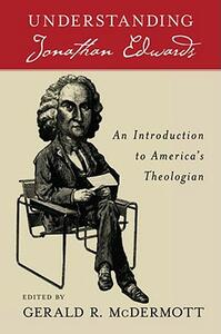 Understanding Jonathan Edwards: An Introduction to America's Theologian - Gerald R. McDermott - cover
