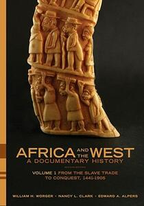 Africa and the West: A Documentary History: Volume 1: From the Slave Trade to Conquest, 1441-1905 - William H. Worger,Nancy L. Clark,Edward A. Alpers - cover