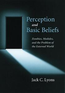 Perception and Basic Beliefs: Zombies, Modules, and the Problem of the External World - Jack Lyons - cover