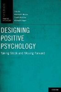 Designing Positive Psychology: Taking Stock and Moving Forward - cover