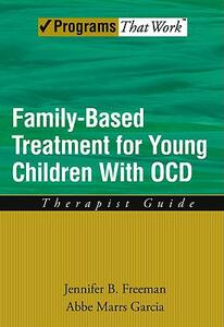 Family Based Treatment for Young Children With OCD: Therapist Guide - Jennifer B. Freeman,Abbe Marrs Garcia - cover