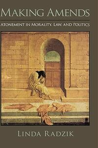 Making Amends: Atonement in Morality, Law, and Politics - Linda Radzik - cover