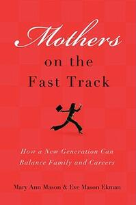 Mothers on the Fast Track: How a Generation Can Balance Family and Careers - Mary Ann Mason,Eve Mason Ekman - cover
