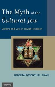 The Myth of the Cultural Jew: Culture and Law in Jewish Tradition - Roberta Rosenthal Kwall - cover