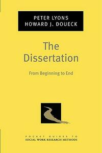 The Dissertation: From Beginning to End - Peter Lyons,Howard J. Doueck - cover