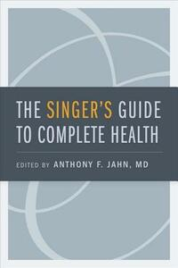 The Singer's Guide to Complete Health - Anthony F. Jahn - cover