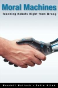 Moral Machines: Teaching Robots Right from Wrong - Wendell Wallach,Colin Allen - cover