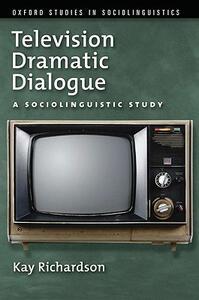 Television Dramatic Dialogue: A Sociolinguistic Study - Kay Richardson - cover