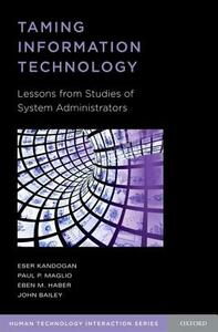 Taming Information Technology: Lessons from Studies of System Administrators - Eser Kandogan,Paul P. Maglio,Eben Haber - cover