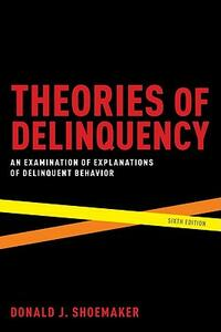 Theories of Delinquency: An Examination of Explanations of Delinquent Behavior - Donald J. Shoemaker - cover