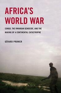 Africa's World War: Congo, the Rwandan Genocide, and the Making of a Continental Catastrophe - Gerard Prunier - cover