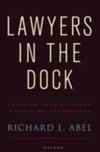 Lawyers in the Dock: Learning from Attorney Disciplinary Procedings - Richard L. Abel - cover