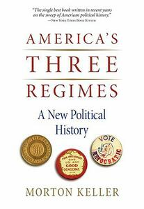 America's Three Regimes: A New Political History - Morton Keller - cover