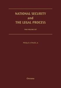 National Security and the Legal Process: 2 Volume Set - Philip D. O'Neill - cover