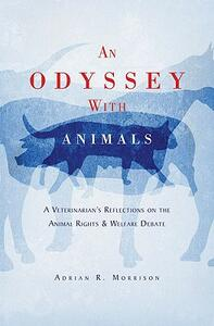 An Odyssey with Animals: A Veterinarian's Reflections on the Animal Rights & Welfare Debate - Adrian R. Morrison - cover
