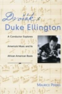 Dvorak to Duke Ellington: A Conductor Explores America's Music and Its African American Roots - Maurice Peress - cover