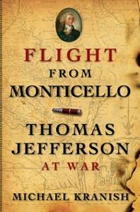 Flight from Monticello: Thomas Jefferson at War - Michael Kranish - cover