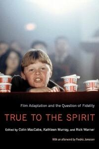 True to the Spirit: Film Adaptation and the Question of Fidelity - cover